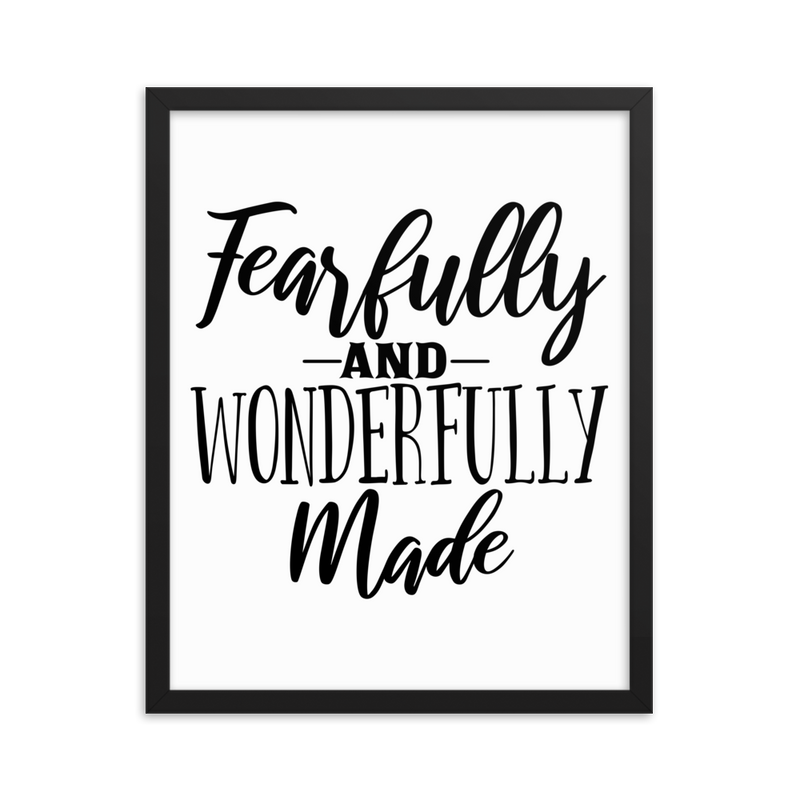 Fearfully and Wonderfully Made - Framed Poster