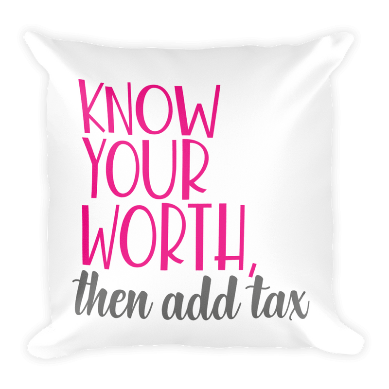 Know Your Worth Then Add Tax - Pillow
