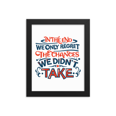 In the End We Only Regret the Chances We Didn't Take - Framed Poster