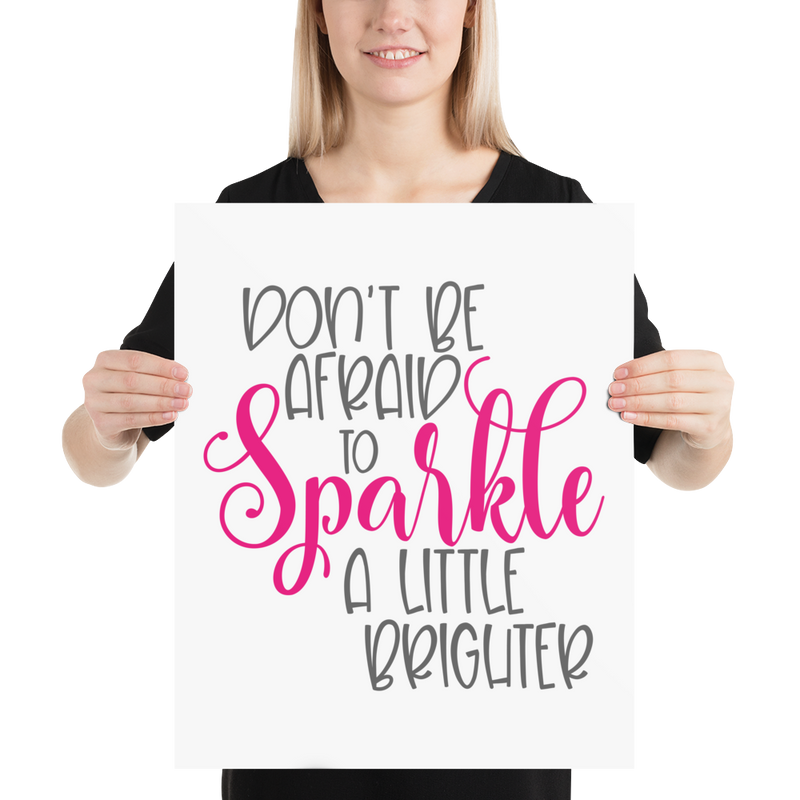 Don't Be Afraid to Sparkle a Little Brighter - Poster