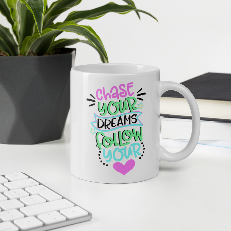 Chase Your Dreams and Follow Your Heart - Coffee Mug