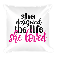 She Designed the Life She Loved - Pillow