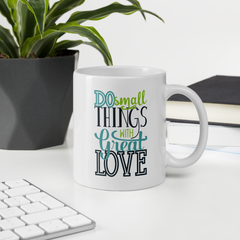 Do Small Things with Great Love - Coffee Mug