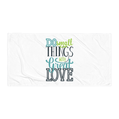 Do Small Things with Great Love - Beach Towel