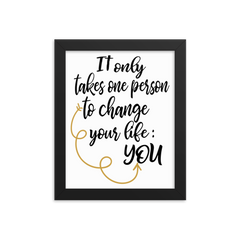 It Only Takes One Person to Change Your Life:  You - Framed Poster