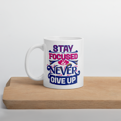 Stay Focused & Never Give Up - Coffee Mug