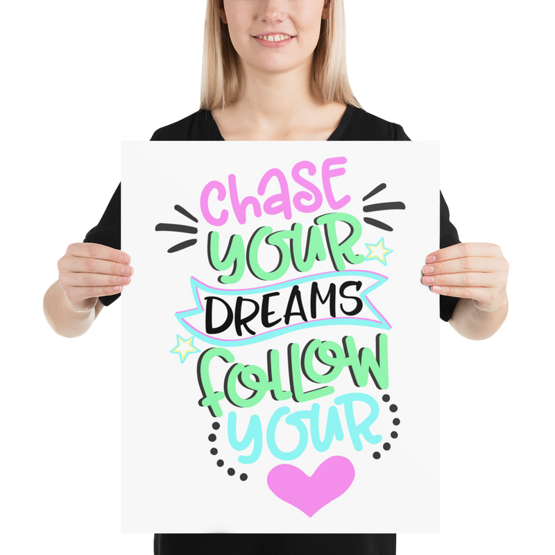 Chase Your Dreams Follow Your Heart - Poster