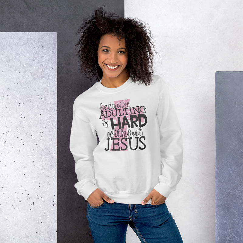 Because Adulting Is Hard Without Jesus - Sweatshirt