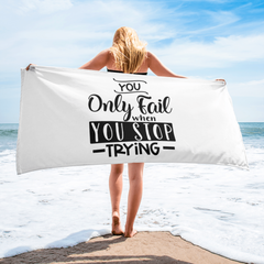 You Only Fail When You Stop Trying - Beach Towel