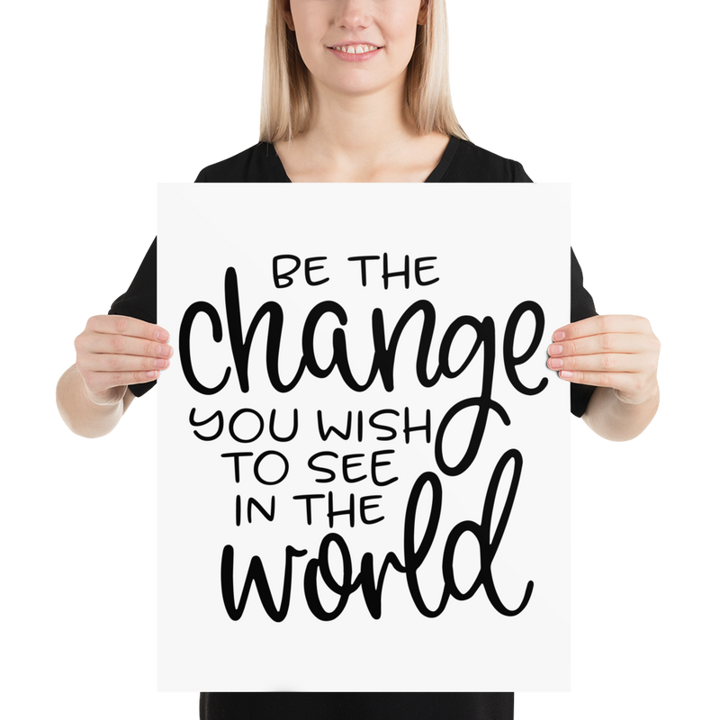 Be the Change You Wish to See in the World - Poster