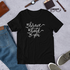 Be Brave Be Bold Be You - Cotton T-Shirt