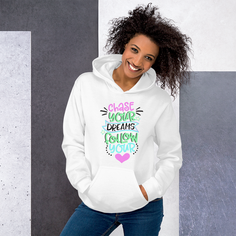 Chase Your Dreams and Follow Your Heart - Hoodie