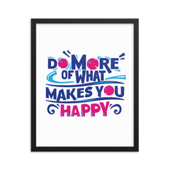Do More of What Makes You Happy - Framed Poster