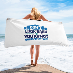 Don't Look Back You're Not Going That Way - Beach Towel