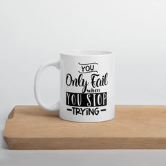 You Only Fail When You Stop Trying  - Coffee Mug
