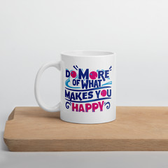 Do More of What Makes You Happy - Coffee Mug