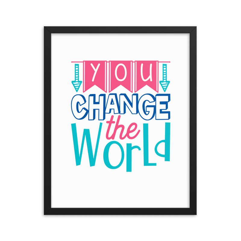 You Change the World - Framed Poster