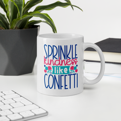 Sprinkle Kindness like Confetti - Coffee Mug