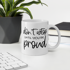 Don't Stop Until Your Proud - Coffee Mug