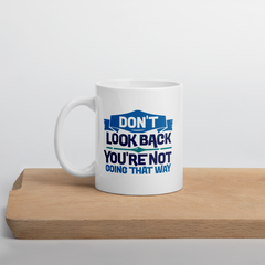 Don't Look Back You're Not Going That Way - Coffee Mug