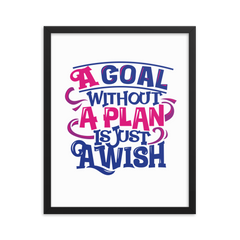 A Goal Without a Plan Is Just a Wish - Framed Poster