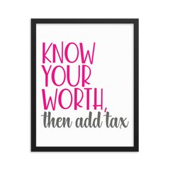 Know Your Worth Then Add Tax  - Framed Poster