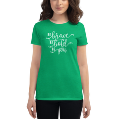 Be Brave Be Bold Be You - Women's Cotton T-Shirt