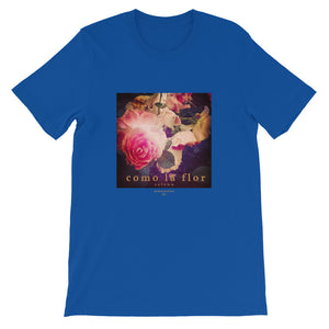 Roses + Como la flor T-Shirt (various colors 1)