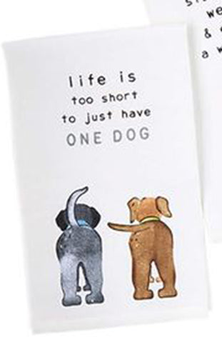 Life is Too Short to Have Just One Dog Towel