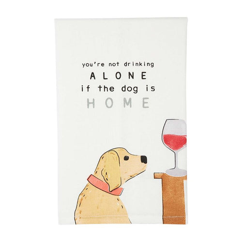 Your Not Drinking Alone If The Dog Is Home Towel