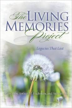The Living Memories Project: Legacies That Last by Meryl Ain, Arthur M. Fischman, and Stewart Ain