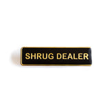 Shrug Dealer Pin