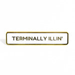 Terminally Illin' Pin