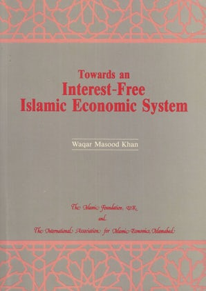 Towards an Interest-Free Islamic Economic System