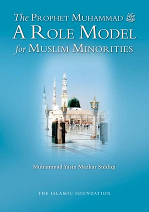 The Prophet Muhammad A Role Model for Muslim Minorities