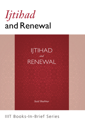 Ijtihad and Renewal (Book-In-Brief)
