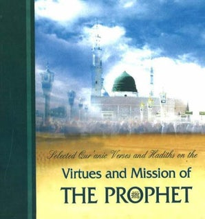 Selected Qur'anic Verses & Hadith on the Virtues & Mission of the Prophet Muhammad