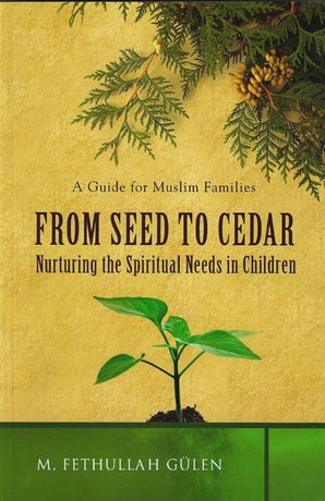 From Seed to Cedar: Nurturing the Spiritual Needs in Children, A Guide for Muslim Families (full colour)