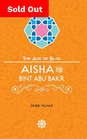Aisha bint Abu Bakr (The Age of Bliss Series)