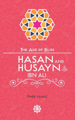 Hasan and Husayn ibn Ali (The Age of Bliss Series)