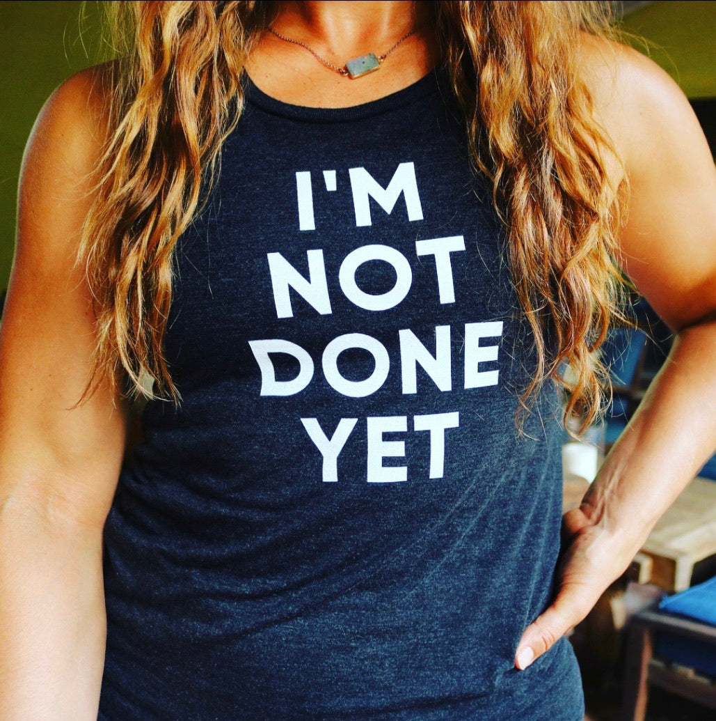I'm Not Done Yet  | Rachel Muscle Tank
