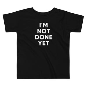 I'm Not Done Yet | Toddler Tee