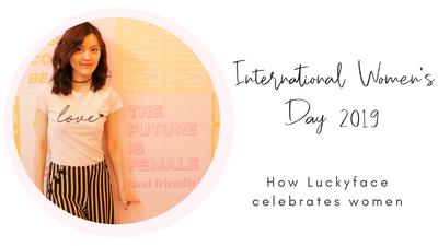 International Women's Day 2019: What it means for Luckyface