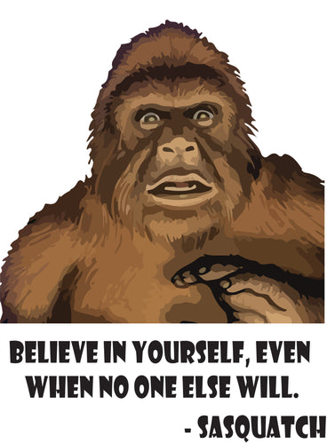 Sasquatch - Believe in Yourself - Bigfoot - T-Shirt
