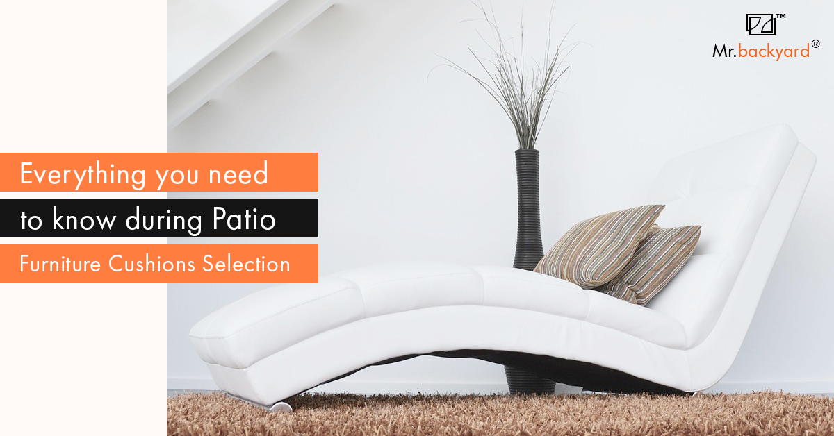 Everything you need to know during Patio Furniture Cushions Selection