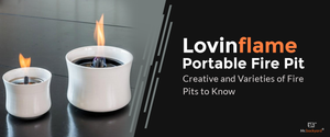 Lovinflame Portable Fire Pit: Creative and Varieties of Fire Pits to Know