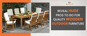 Reveal Huge Pros to Go for Quality Wooden Outdoor Furniture