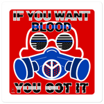 IF YOU WANT BLOOD sticker