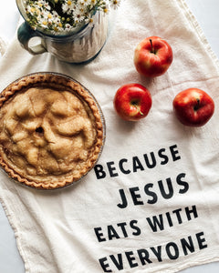 Because Jesus Eats With Everyone | Tea Towel