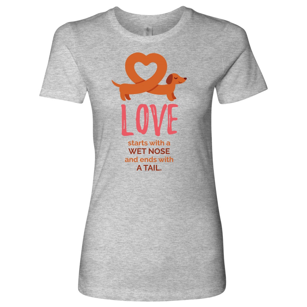 T-shirt - Love Starts With A Wet Nose And End With A Tail Women's Shirt